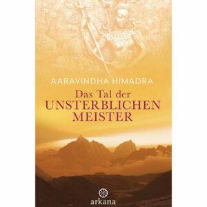 Das Tal der unsterblichen Meister Aaravindha Himadra